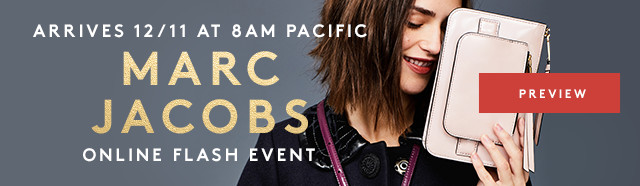 Arrives 12/11 At 8AM Pacific | Marc Jacobs | Online Flash Event | Preview