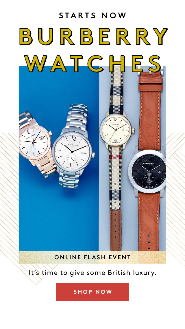 Starts Now | Burberry Watches | Online Flash Event | It's time to give some British luxury. | Shop Now