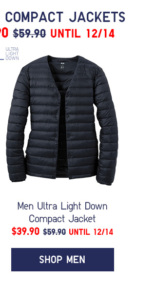 ULTRA LIGHT DOWN COMPACT JACKETS $49.90 - UNTIL 12/14 - SHOP MEN