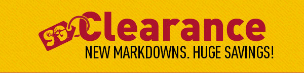 Clearance - New Markdowns. Huge Savings!