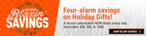 Holiday Blazin Savings. Four-Alarm Savings On Holiday Gifts!