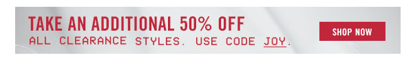 Take an additional 50% off all clearance styles! Use code JOY at checkout.