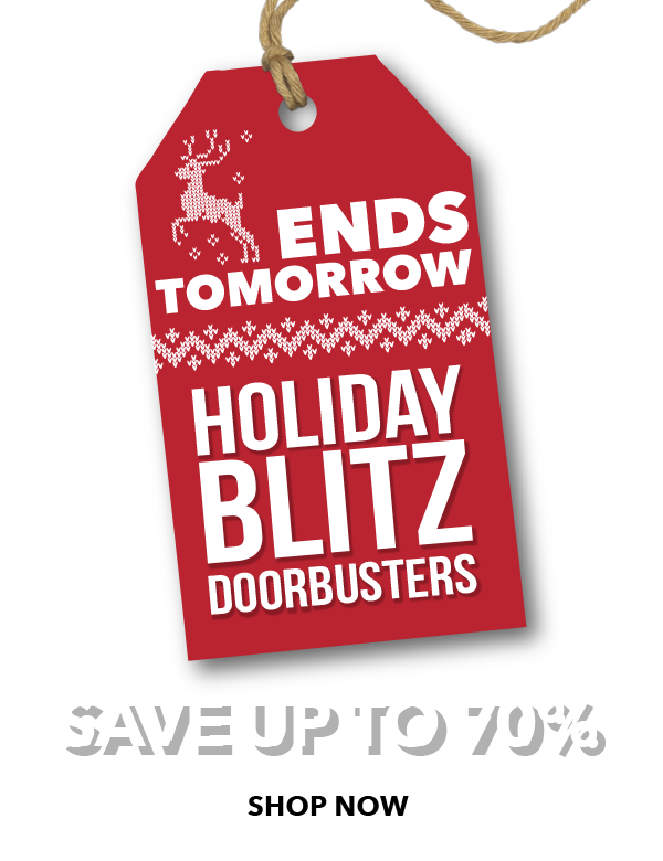 Ends tomorrow. Holiday Blitz Doorbusters. Save Up to 70 percent.