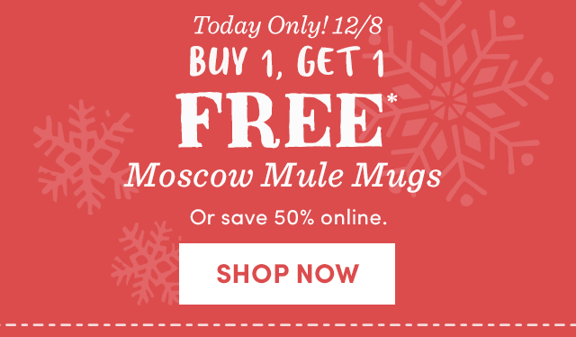 Today Only! BOGO Free Moscow Mule Mugs