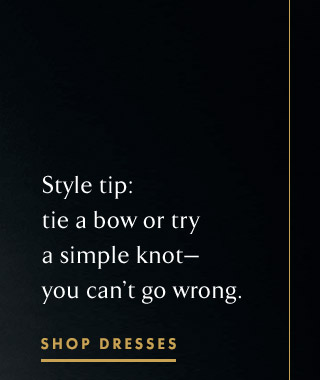 Style tip: tie a bow or try a simple knot--you can't go wrong.