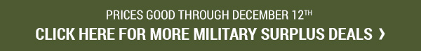 Prices Good Through December 12, 2017. Click for More Military Surplus Deals.