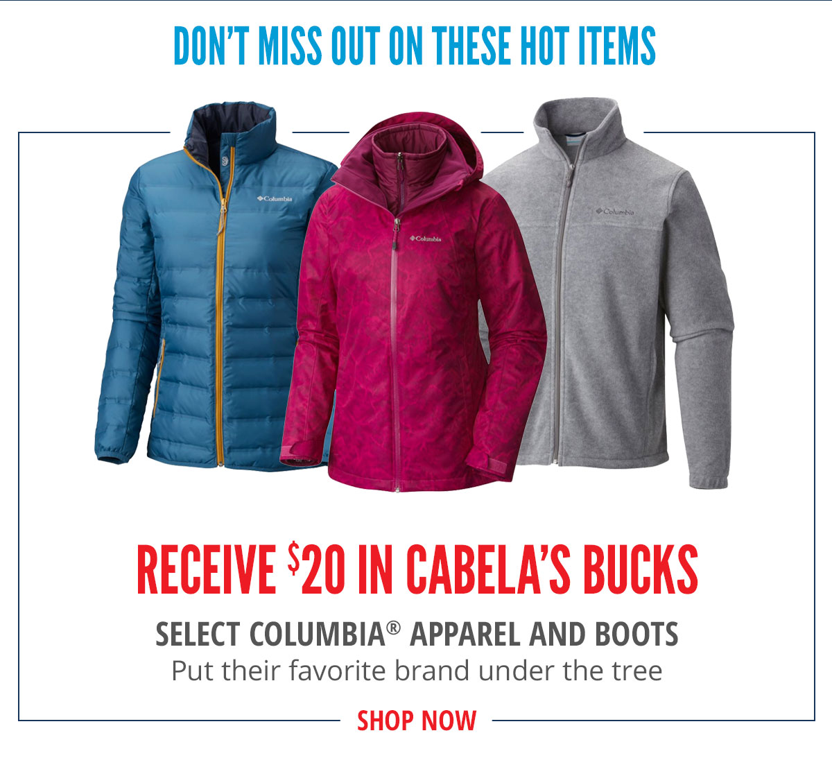 Receive $20 in Cabela's Bucks SELECT COLUMBIA APPAREL AND BOOTS