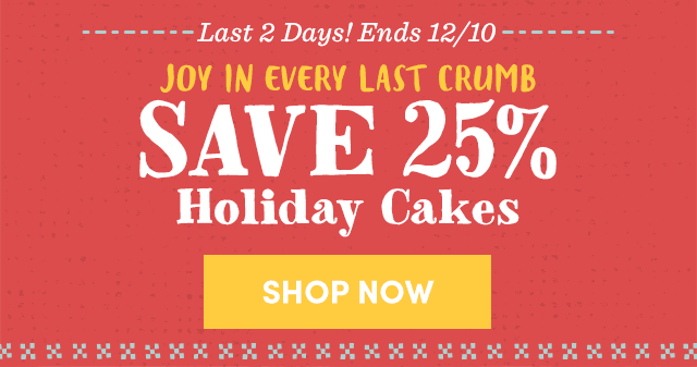 Today Only! Save 25% Holiday Cakes
