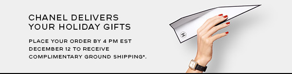 CHANEL delivers your holiday gifts. Place your order by 4 PM EST December 12 to receive complimentary ground shipping*.