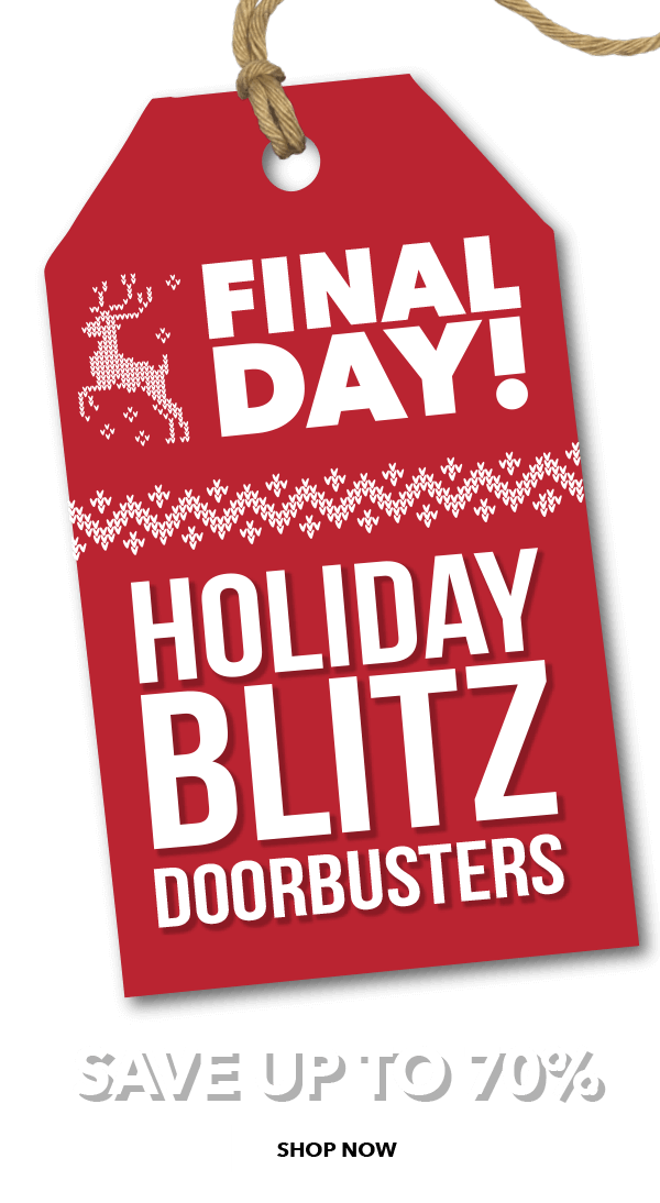 Final Day. Holiday blitz doorbusters. Save Up TO 70%. SHOP NOW.