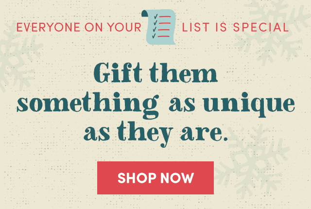 Gift Them Sometheing As Unique As They Are