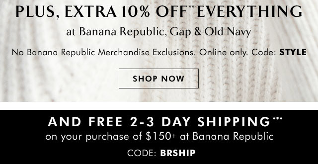 PLUS, EXTRA 10% OFF** EVERYTHING