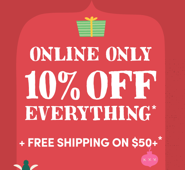 Online Only - Save 10%* + Free Shipping On $50+*
