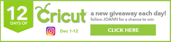 12 days of Cricut. Dec 1-12. A new giveaway every day. Follow JOANN for chance to win. CLICK HERE.