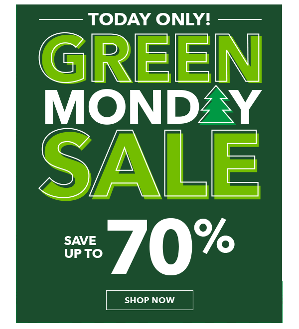 TODAY ONLY Green Monday Sale! Everything is marked down. Save up to 70 percent.
