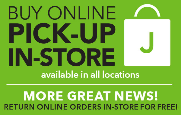 Buy Online Pick-Up In-Store - avialable at all locations. More great news! Return online orders in-store for FREE.
