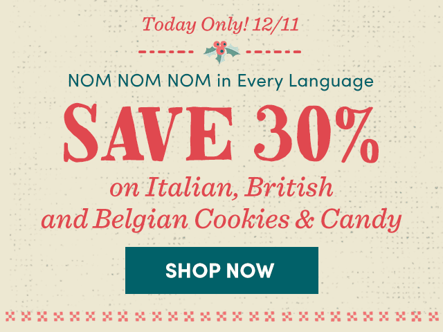 Today Only! Save 30% On Italian, British And Belgian Cookies & Candy