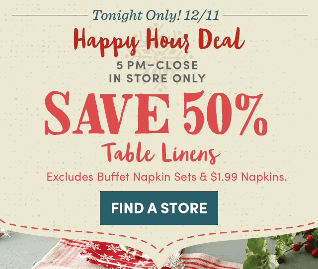 From 5pmClose Save 50% All Table Linens - In Store Only