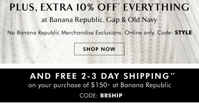 PLUS, EXTRA 10% OFF* EVERYTHING