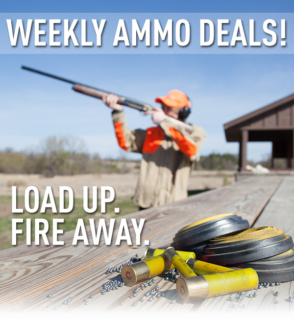 Weekly Ammo Deals. Load Up and Fire Away.