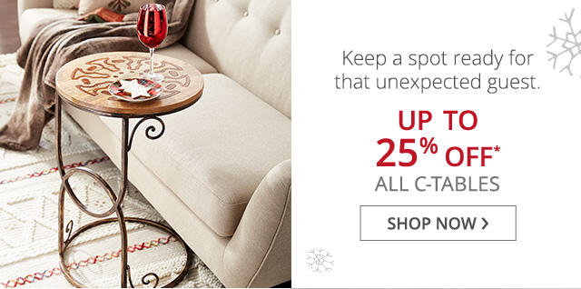 Up to 25% off all C-Tables, shop now.