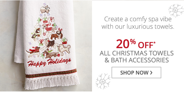 20% off all Christmas towels and bath accessories, shop now.