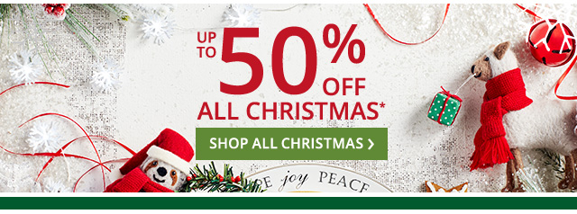 Up to 50% off all Christmas.