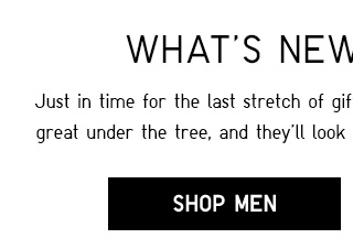 WHAT'S NEW RIGHT NOW - SHOP MEN