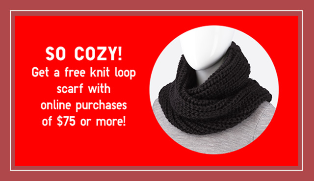 SO COZY! Get a free knit loop scarf with online purchases of $75 or more!