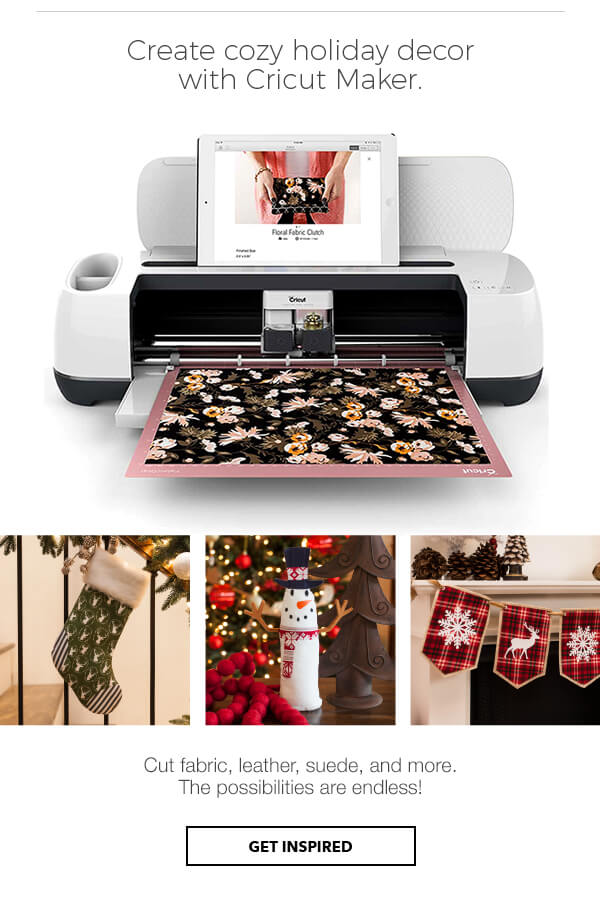 Create cozy holiday decor with Cricut Maker. Cut fabric, leather, suede, and more. The possibilities are endless! Get Inspired.