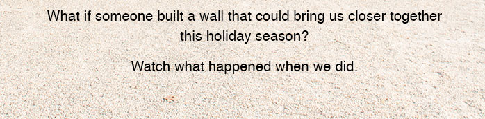 What is someone built a wall that could bring us closer together this holiday season?