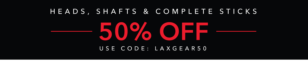 50% Off Heads, Shafts & Complete Sticks! Use Code: LAXGEAR50