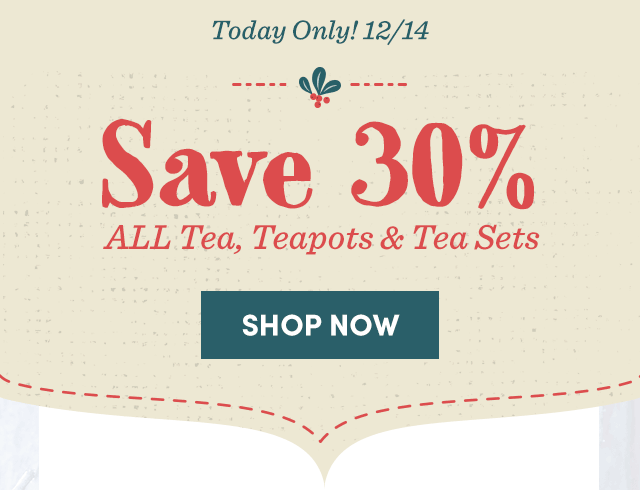 Today Only! Save 30% All Tea, Teapots & Tea Sets