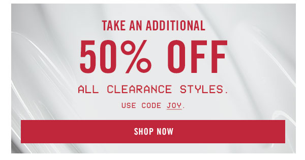 Take an additional 50% OFF all clearance styles! Use code JOY at checkout!