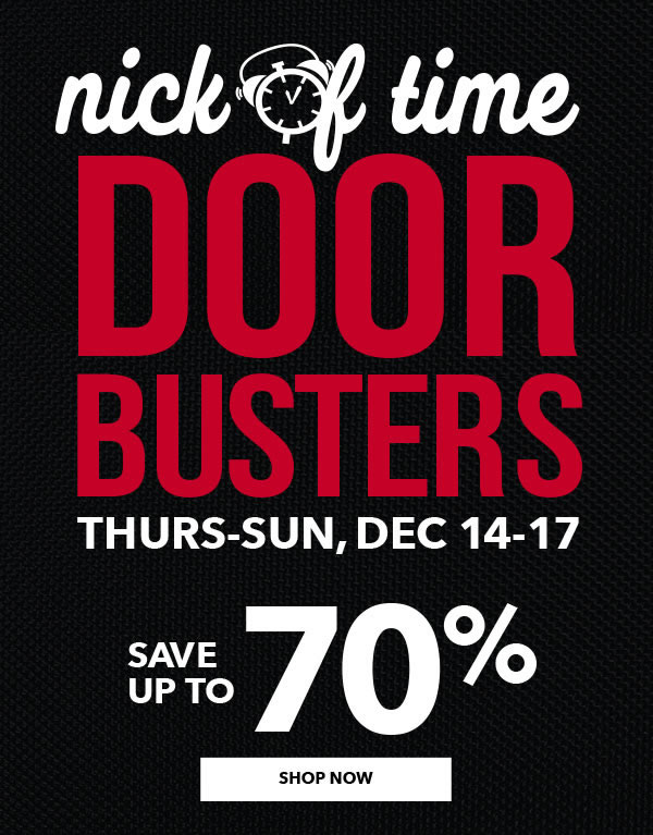 Nick Of Time Doorbusters. Save up to 70%. SHOP NOW.