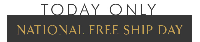 TODAY ONLY | NATIONAL FREE SHIP DAY