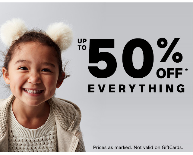 UP TO 50% OFF* EVERYTHING | Prices as marked. Not valid on GiftCards.