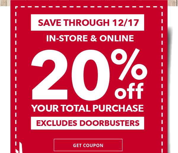 Save through 12/17 in-store and online 20% off your total purchase. EXCLUDES DOORBUSTERS. Get coupon.