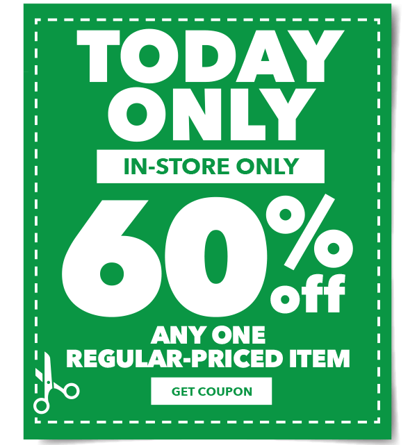 Today Only In-store Only 60% off any one regular-priced item. Get coupon.