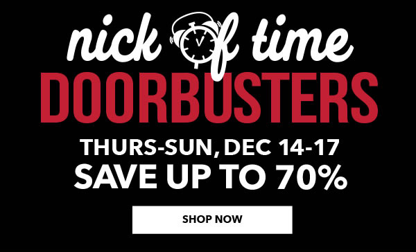 Nick of Time Doorbusters. Save up to 70%.