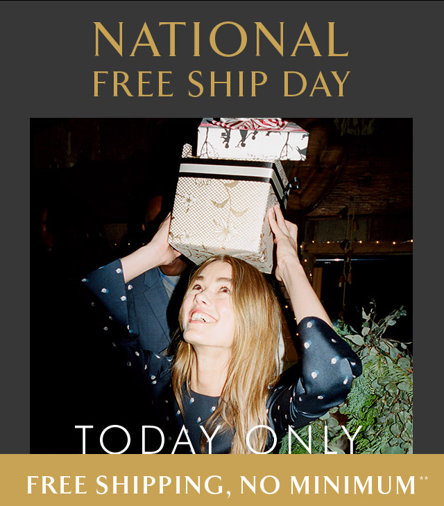 NATIONAL FREE SHIP DAY | TODAY ONLY | FREE SHIPPING, NO MINIMUM**