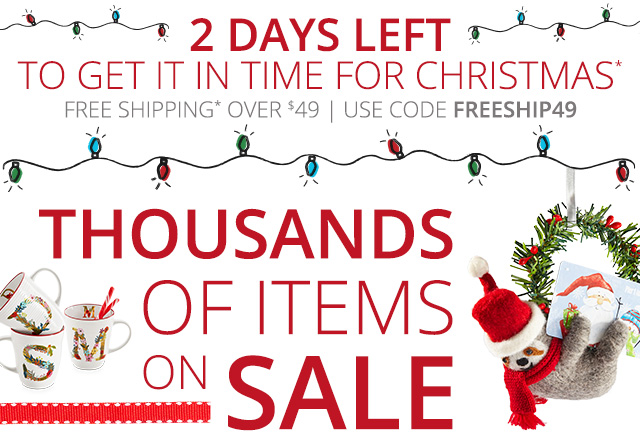 2 Day left to get it in time for Christmas! Thousands of items on sale.