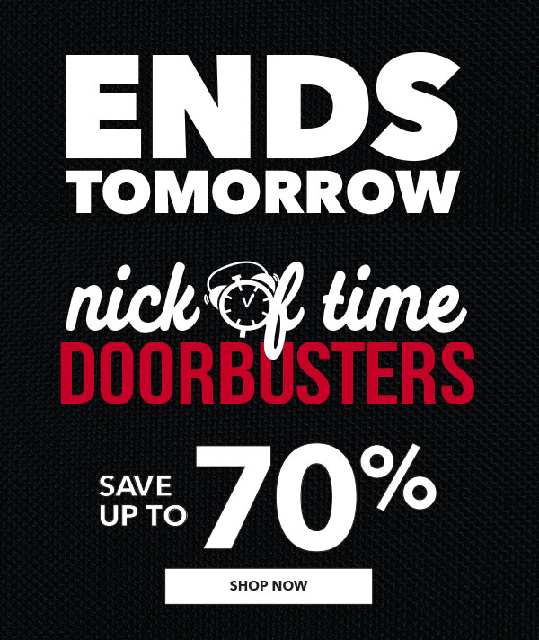 Ends Tomorrow! Nick Of Time Doorbusters. Save up to 70%. SHOP NOW.