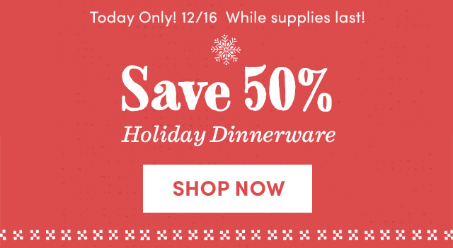Today Only! Save 50% Holiday Dinnerware