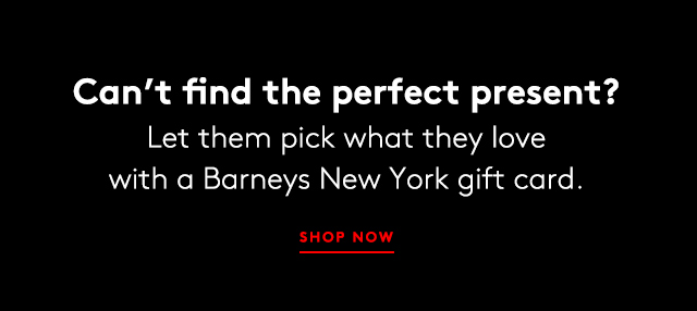 Don't panic?there's something for everyone at Barneys New York.
