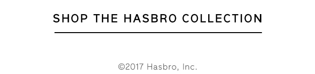 SHOP THE HASBRO COLLECTION
