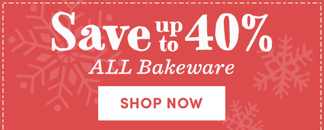 Save Up To 40% On ALL Bakeware