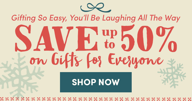Save Up To 50% On Gifts For Everyone