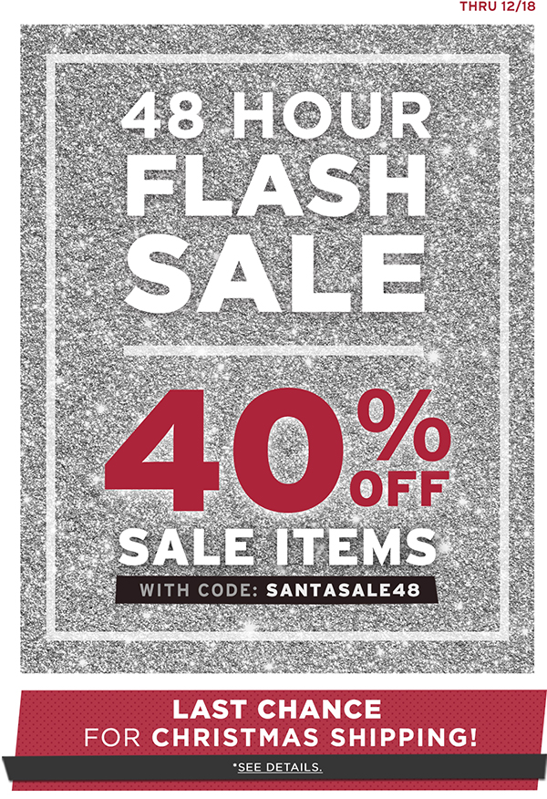 Get up to 40% off sale items* for just 48 hours. Ends 12/19. Shop sale!
