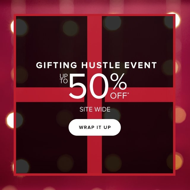 Dec 14 | Gifting Hustle Event | Up To 50% Off Site-Wide | Wrap It Up